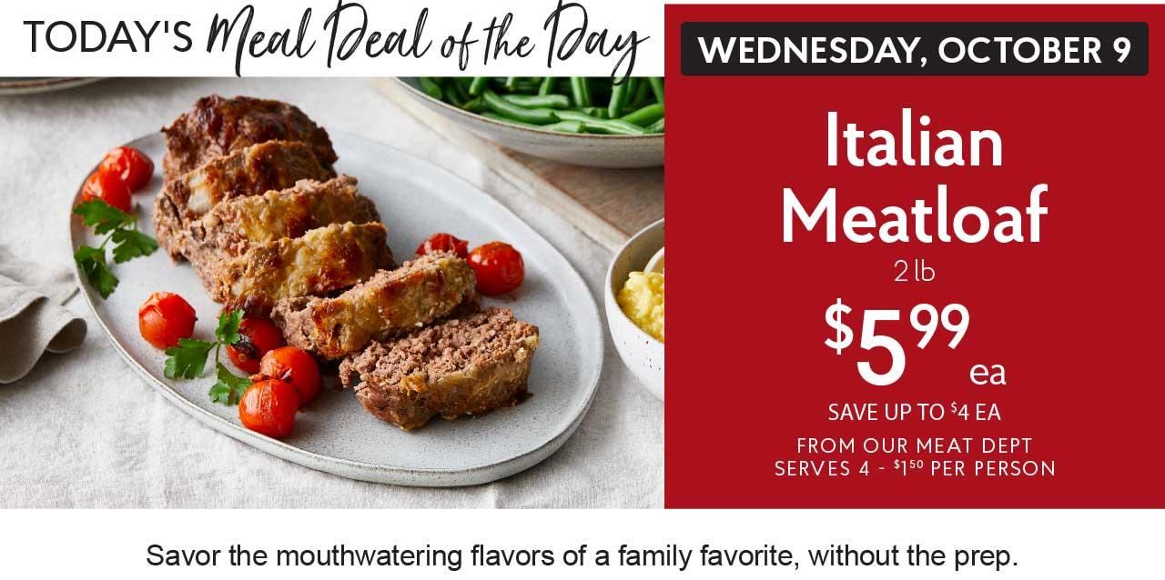 Italian Meatloaf $5.99 ea Oct 9