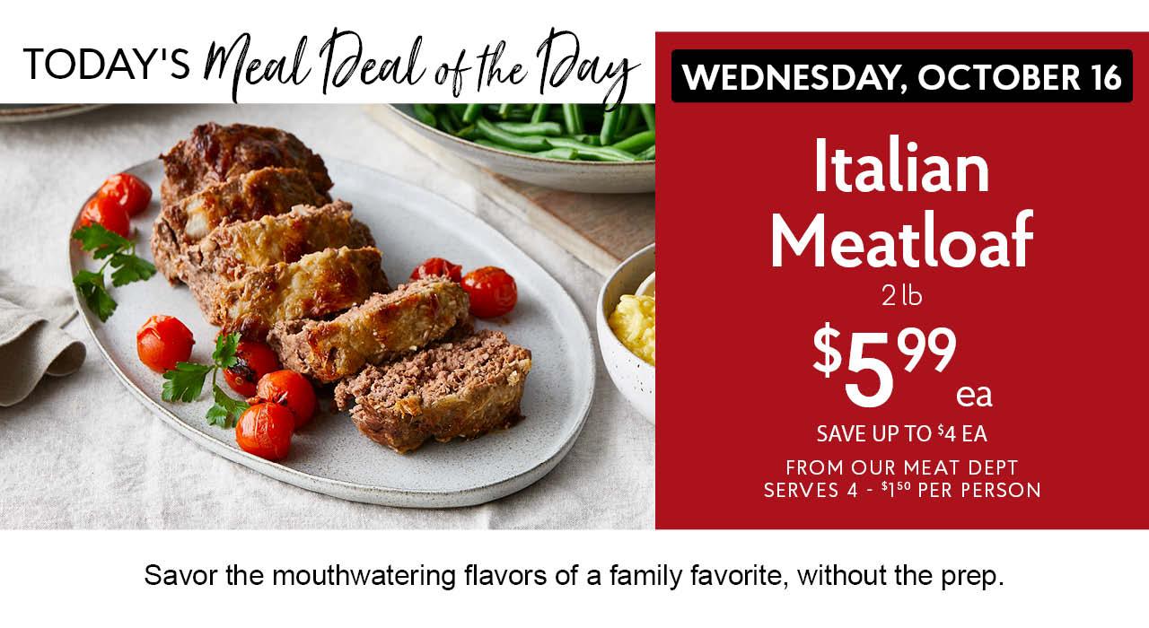 Italian Meatloaf $5.99 ea Oct 16